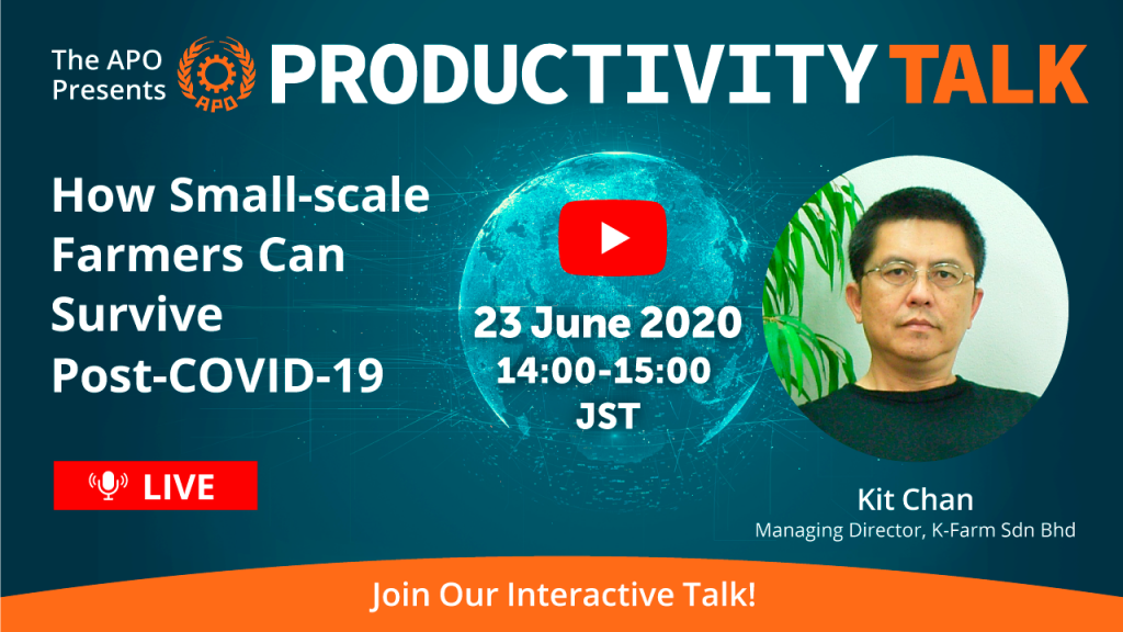 The APO presents Productivity Talk on How Small-scale Farmers Can Survive Post-COVID-19 on 23 June 2020.